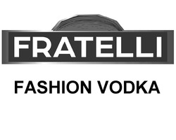 fratelli; fashion vodka