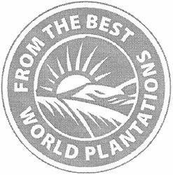 from the best; world plantations