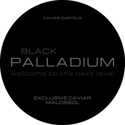 Заявка на знак для товарів і послуг № m202000645: caviar cartels; black palladium; welcome to the next level; exclusive caviar malossol