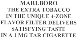 Свідоцтво торговельну марку № 141920 (заявка m201008570): marlboro the extra tobacco in the unique 4-zone flavor filter delivers satisfying taste in a 1 mg tar cigarette; товассо
